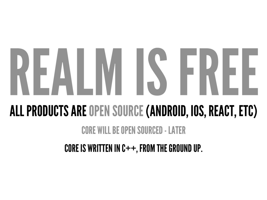 REALM IS FREE ALL PRODUCTS ARE OPEN SOURCE (AND...