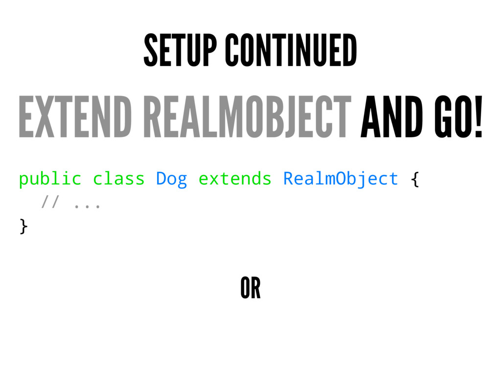 SETUP CONTINUED EXTEND REALMOBJECT AND GO! publ...