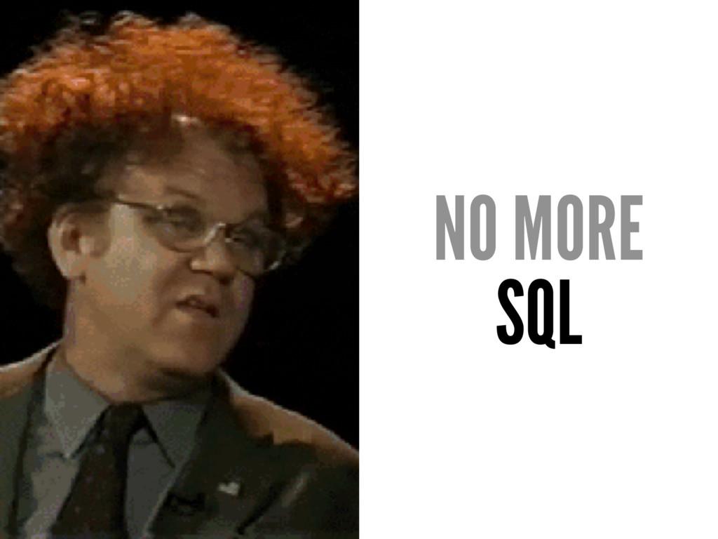 NO MORE SQL