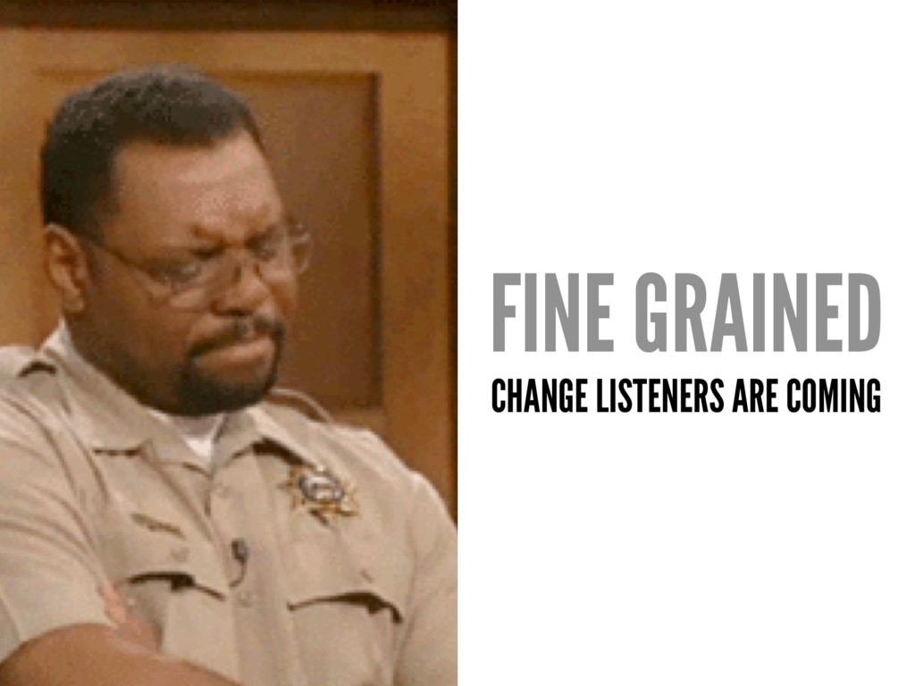FINE GRAINED CHANGE LISTENERS ARE COMING
