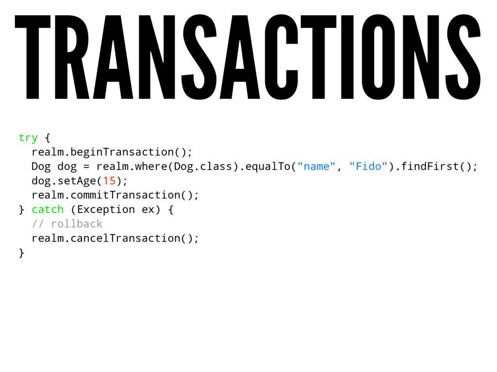 TRANSACTIONS try { realm.beginTransaction(); Do...