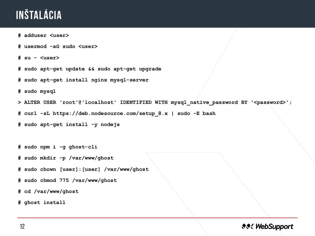 12 inštalácia # adduser <user> # usermod -aG su...