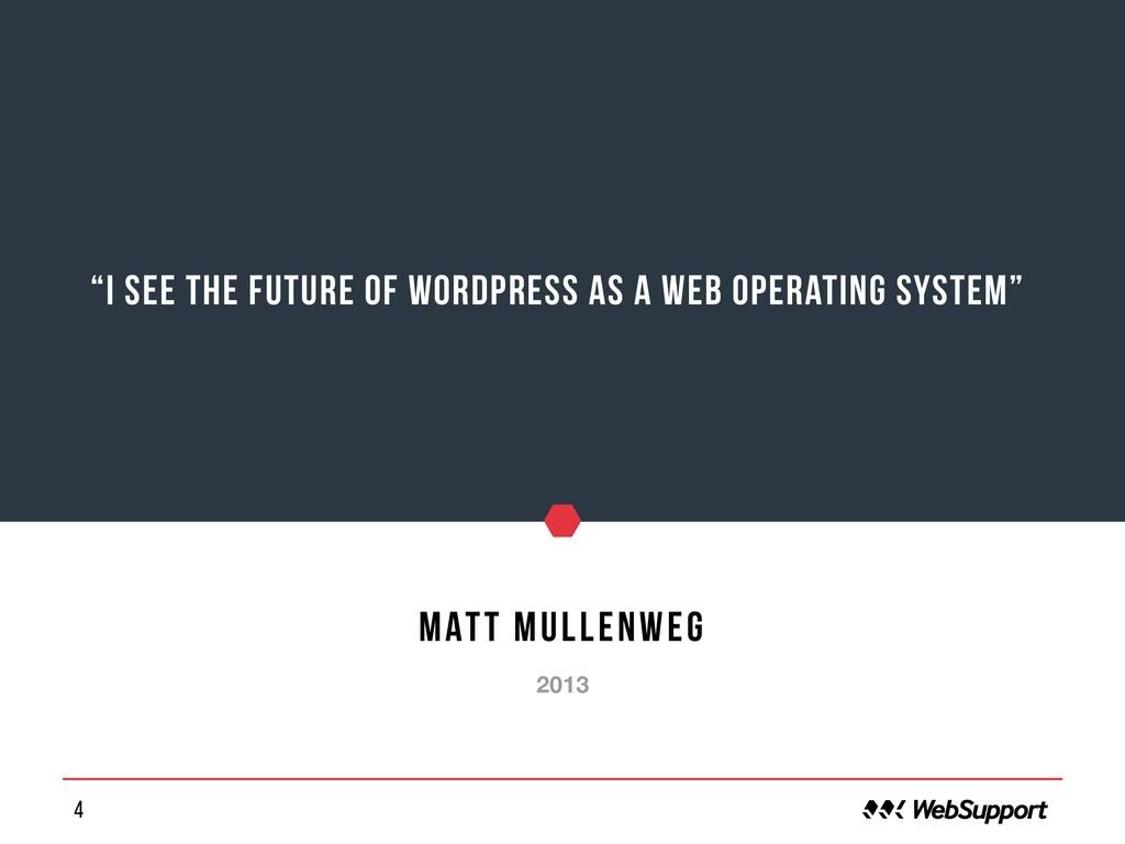 "4 ""I see the future of WordPress as a web opera..."