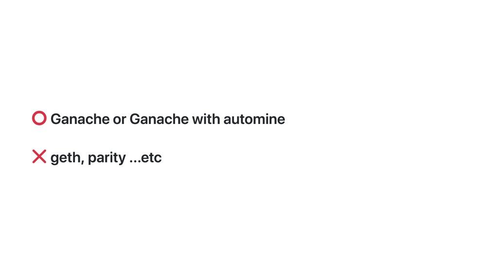 Ganache or Ganache with automine geth, parity ....