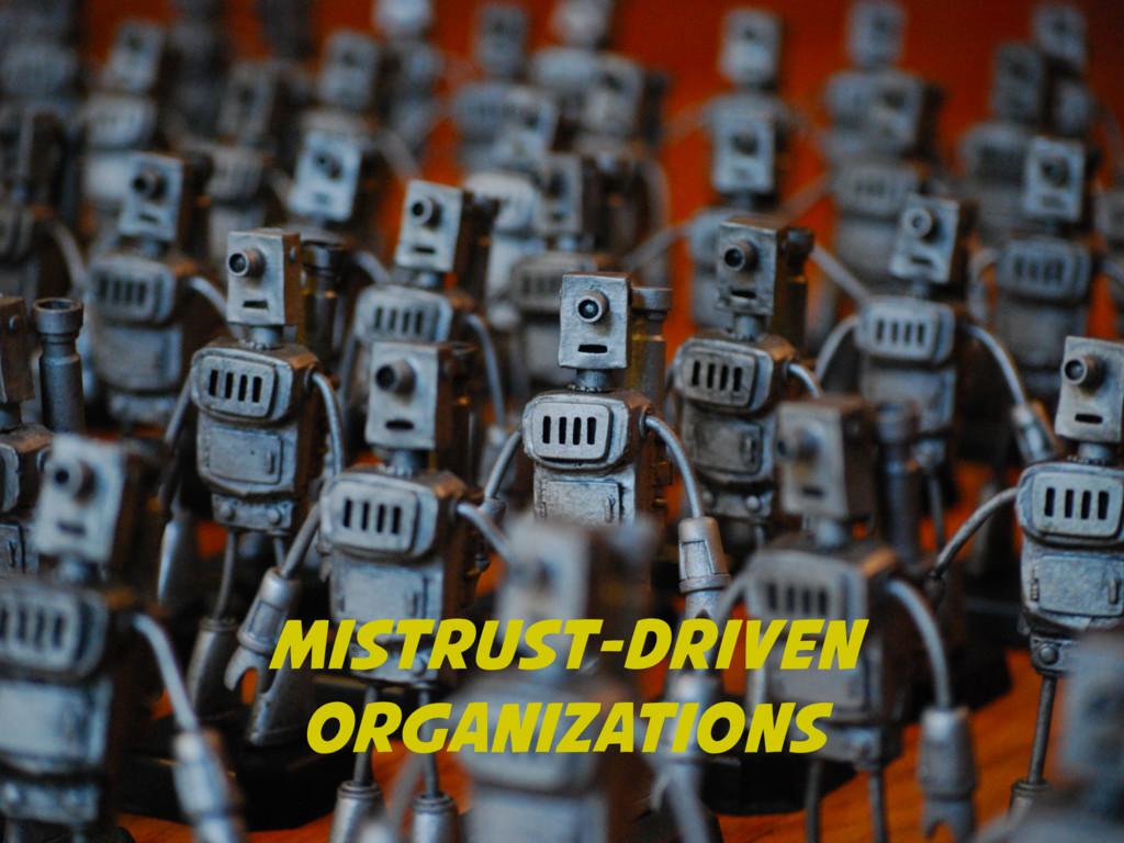 MISTRUST-DRIVEN ORGANIZATIONS