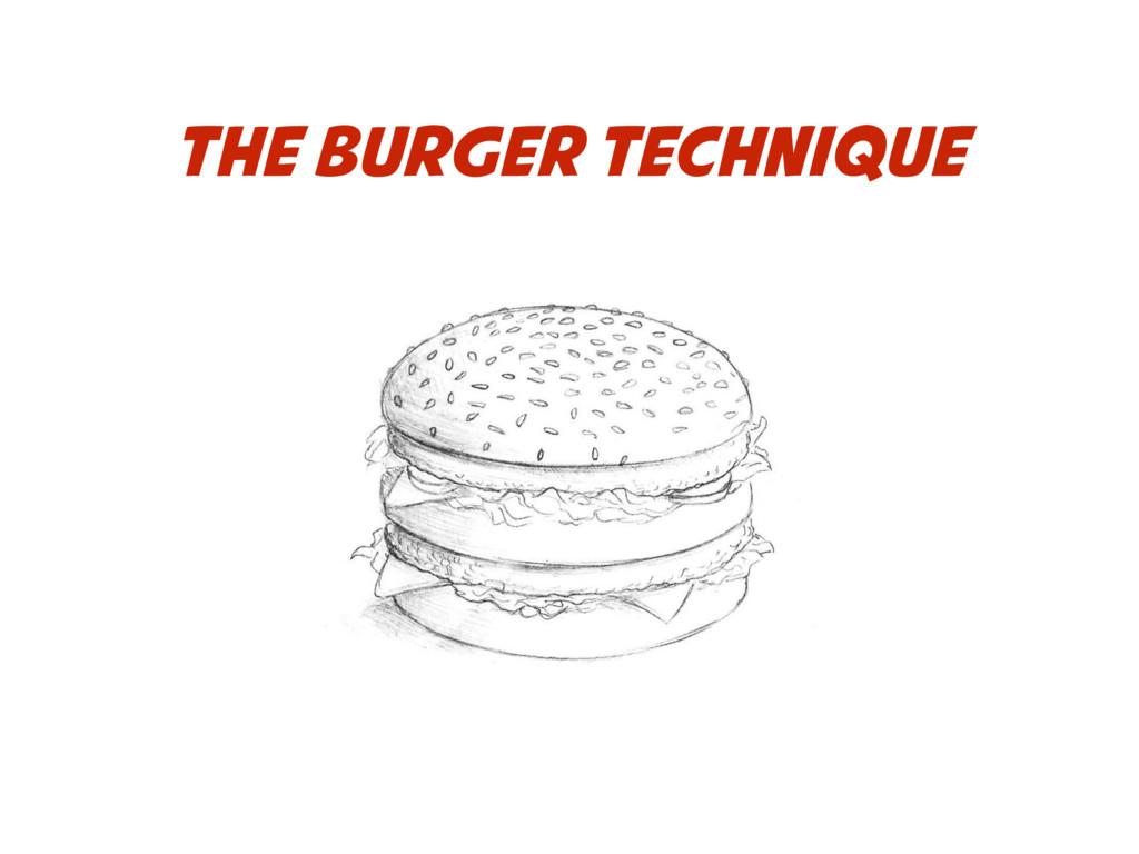 THE BURGER TECHNIQUE