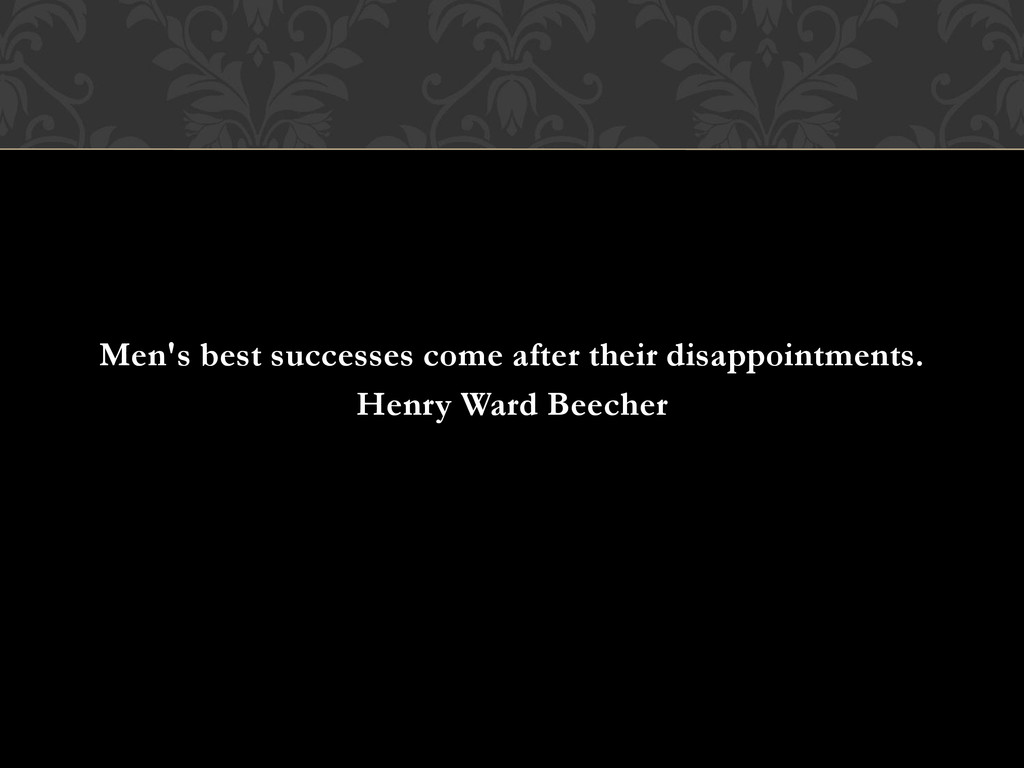 Men's best successes come after their disappoin...