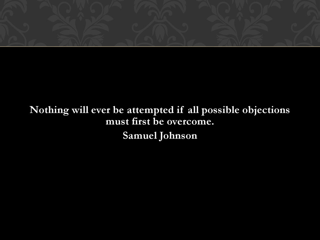 Nothing will ever be attempted if all possible ...