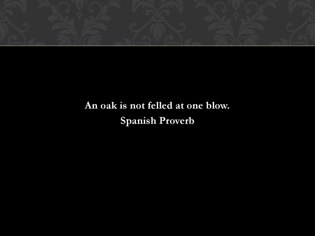 An oak is not felled at one blow. Spanish Prove...
