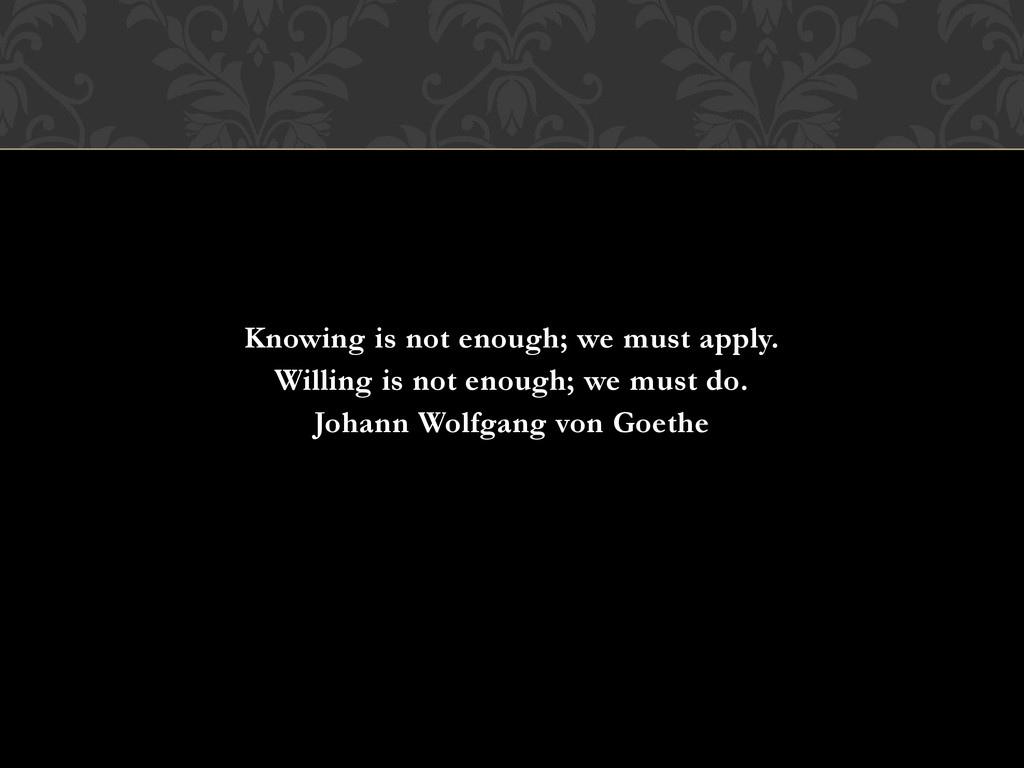 Knowing is not enough; we must apply. Willing i...