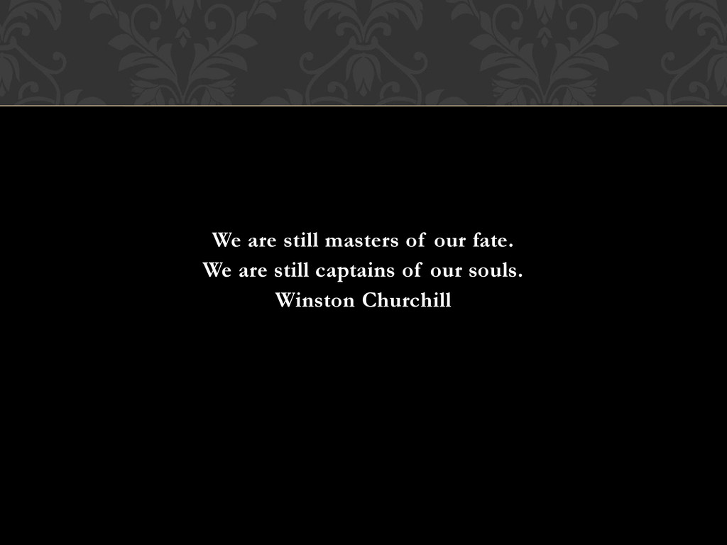 We are still masters of our fate. We are still ...