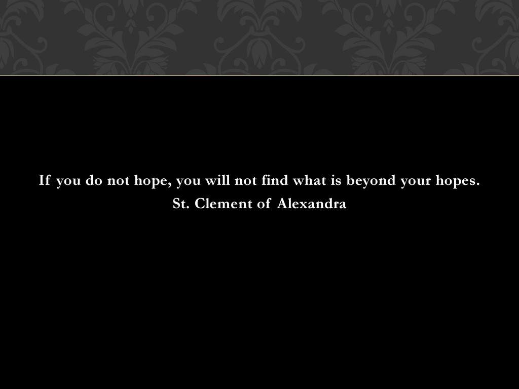 If you do not hope, you will not find what is b...