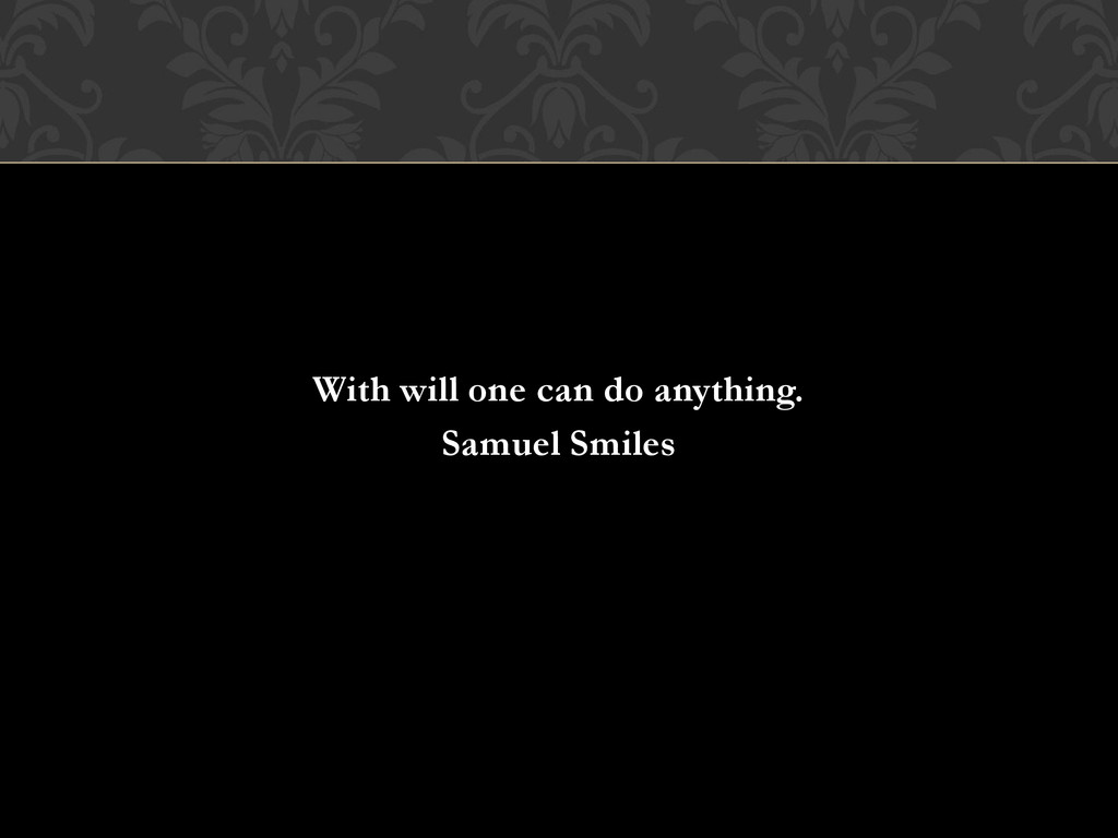 With will one can do anything. Samuel Smiles