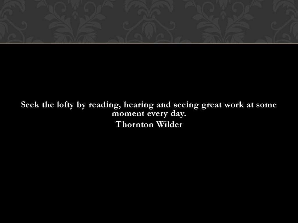 Seek the lofty by reading, hearing and seeing g...