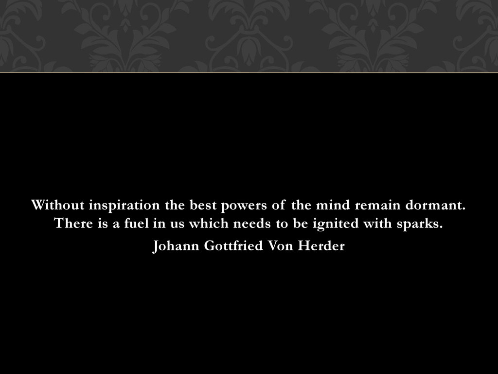 Without inspiration the best powers of the mind...