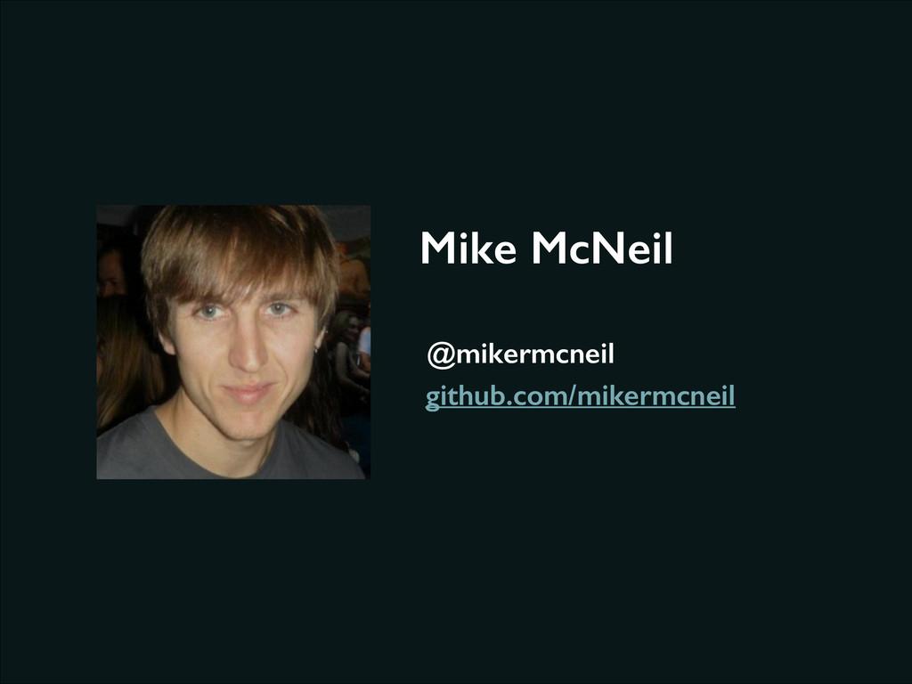 Mike McNeil @mikermcneil github.com/mikermcneil