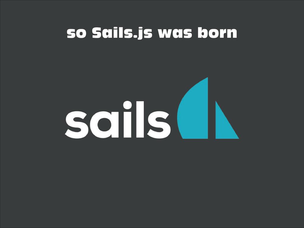 so Sails.js was born
