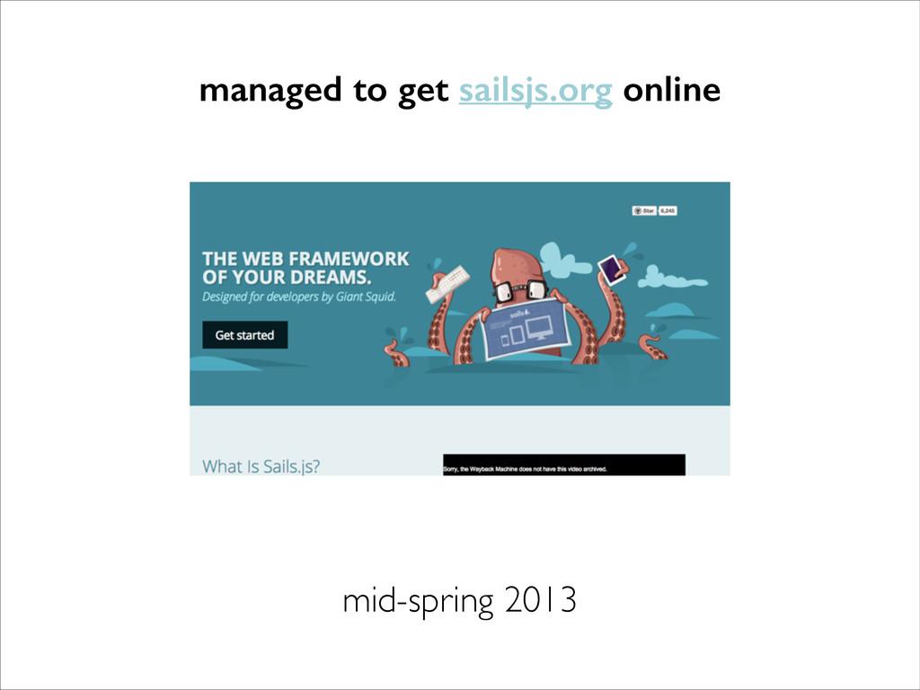 managed to get sailsjs.org online mid-spring 20...