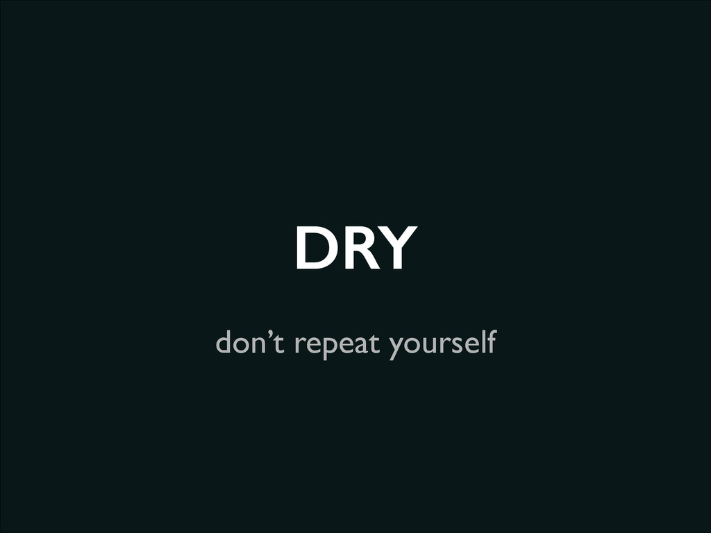 don't repeat yourself DRY