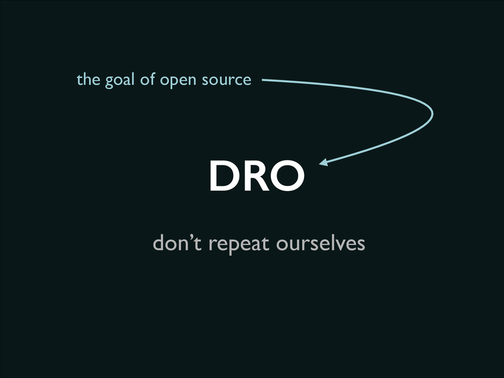 don't repeat ourselves DRO the goal of open sou...