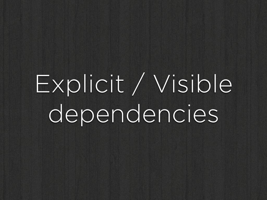 Explicit / Visible dependencies