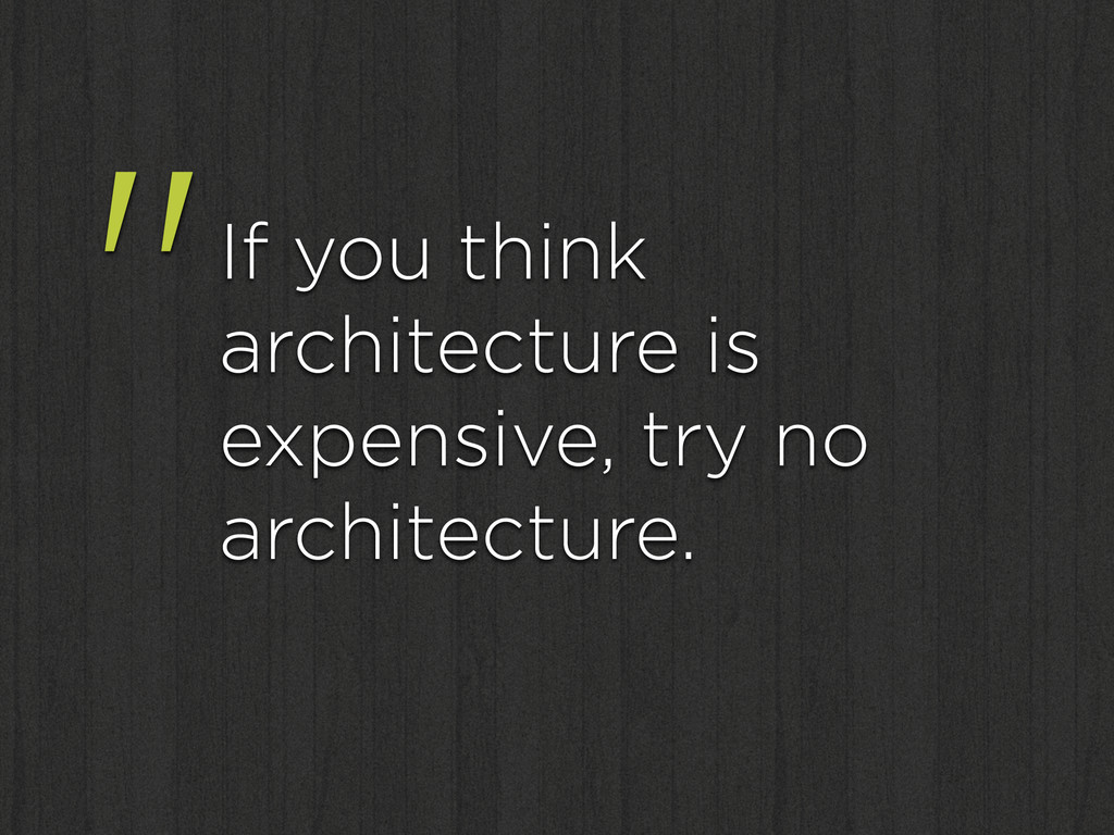 """""""If you think architecture is expensive, try no..."""