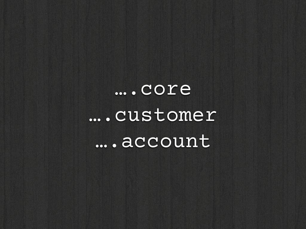 ….core ….customer ….account