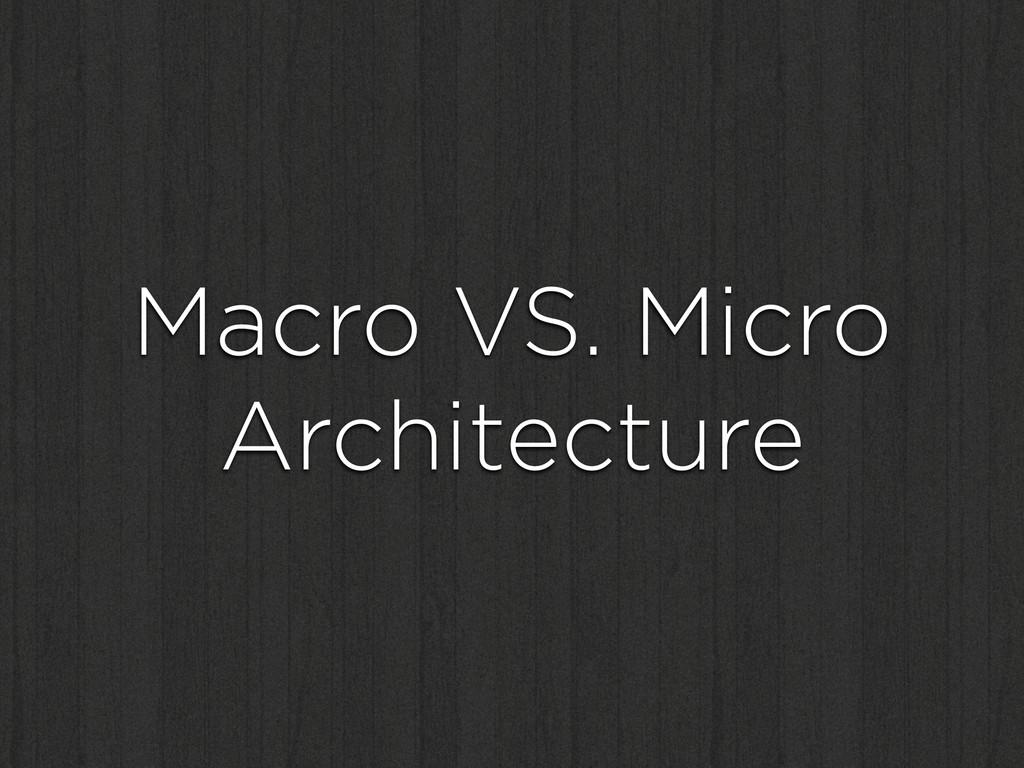 Macro VS. Micro Architecture