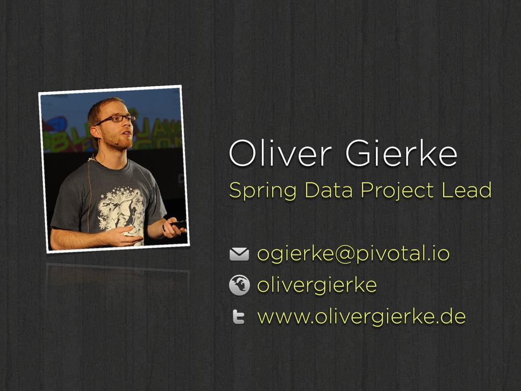 Oliver Gierke Spring Data Project Lead ! ogierk...