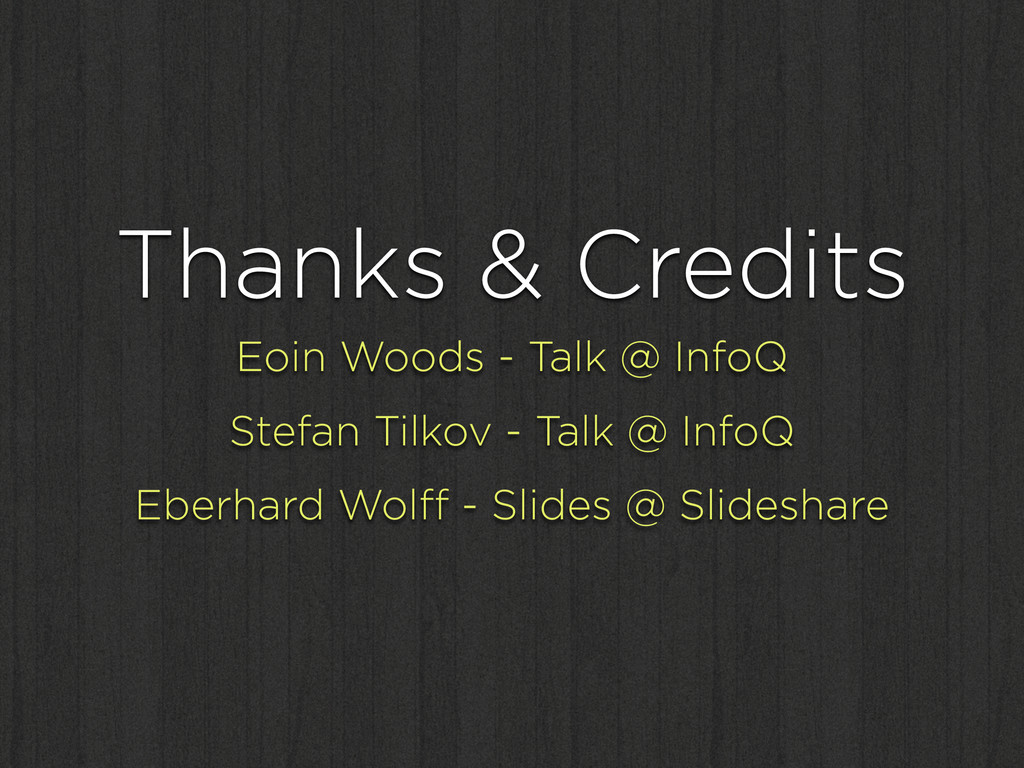 Thanks & Credits Eoin Woods - Talk @ InfoQ Stef...