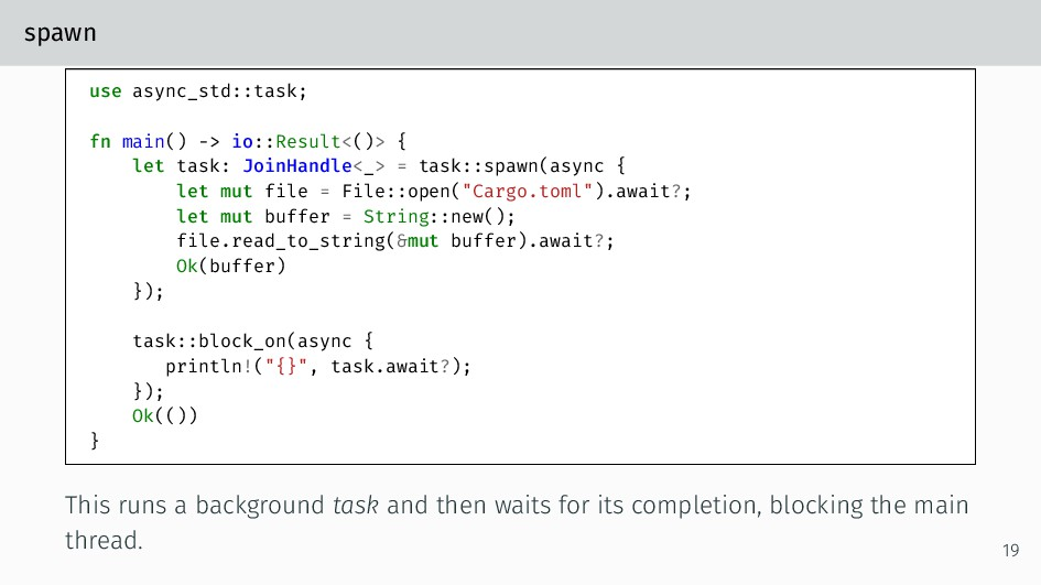 spawn use async_std::task; fn main() -> io::Res...