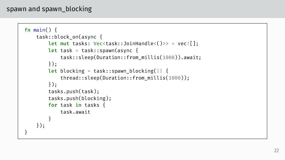 spawn and spawn_blocking fn main() { task::bloc...