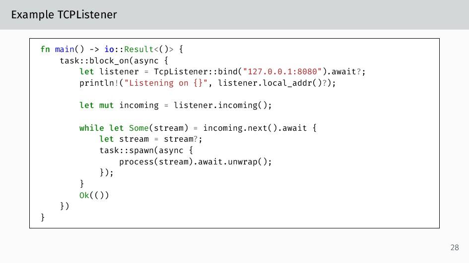 Example TCPListener fn main() -> io::Result<()>...