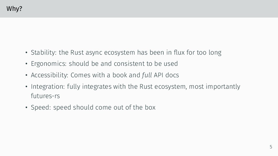 Why? • Stability: the Rust async ecosystem has ...