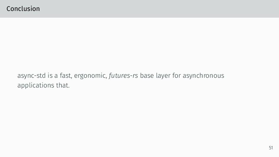 Conclusion async-std is a fast, ergonomic, futu...