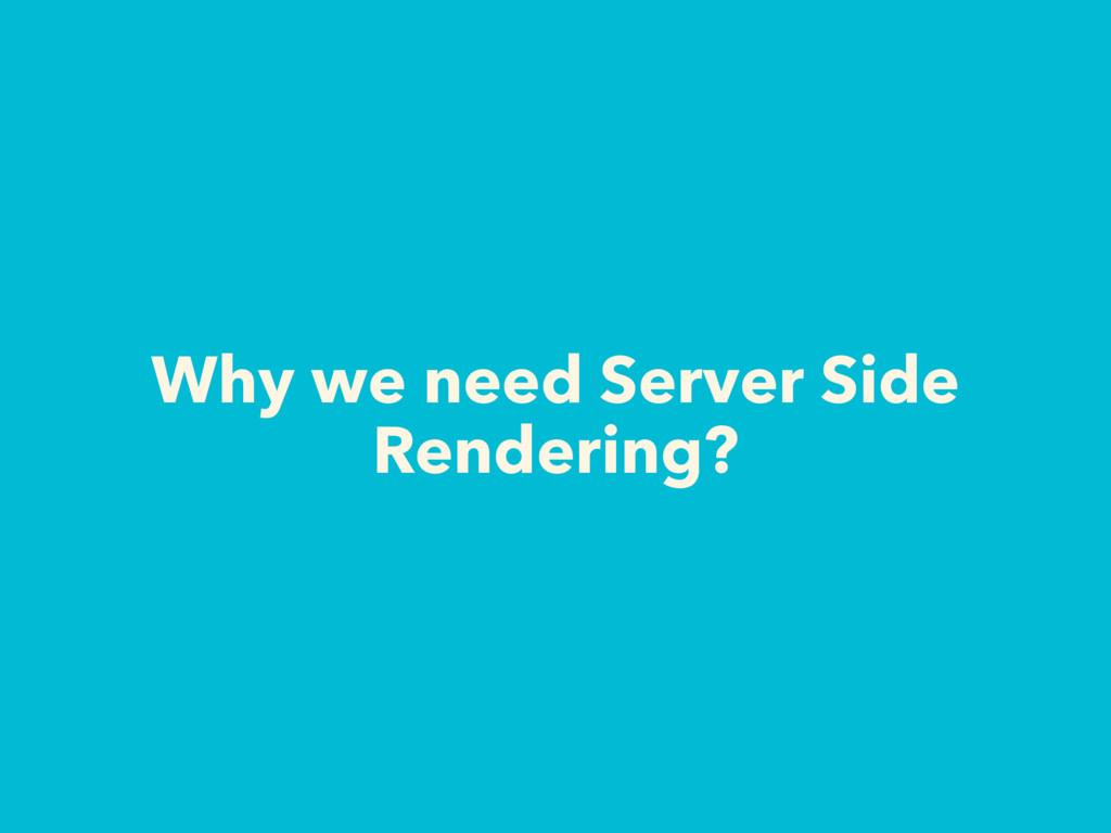 Why we need Server Side Rendering?