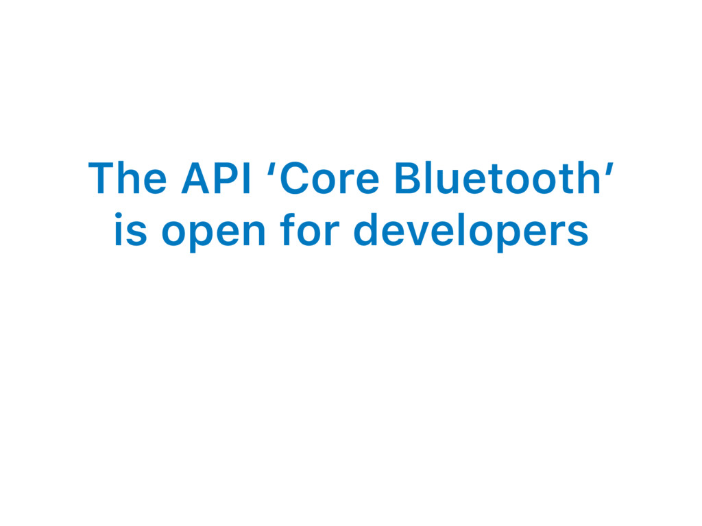 The API 'Core Bluetooth' is open for developers