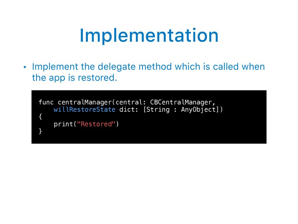 Implementation • Implement the delegate method ...