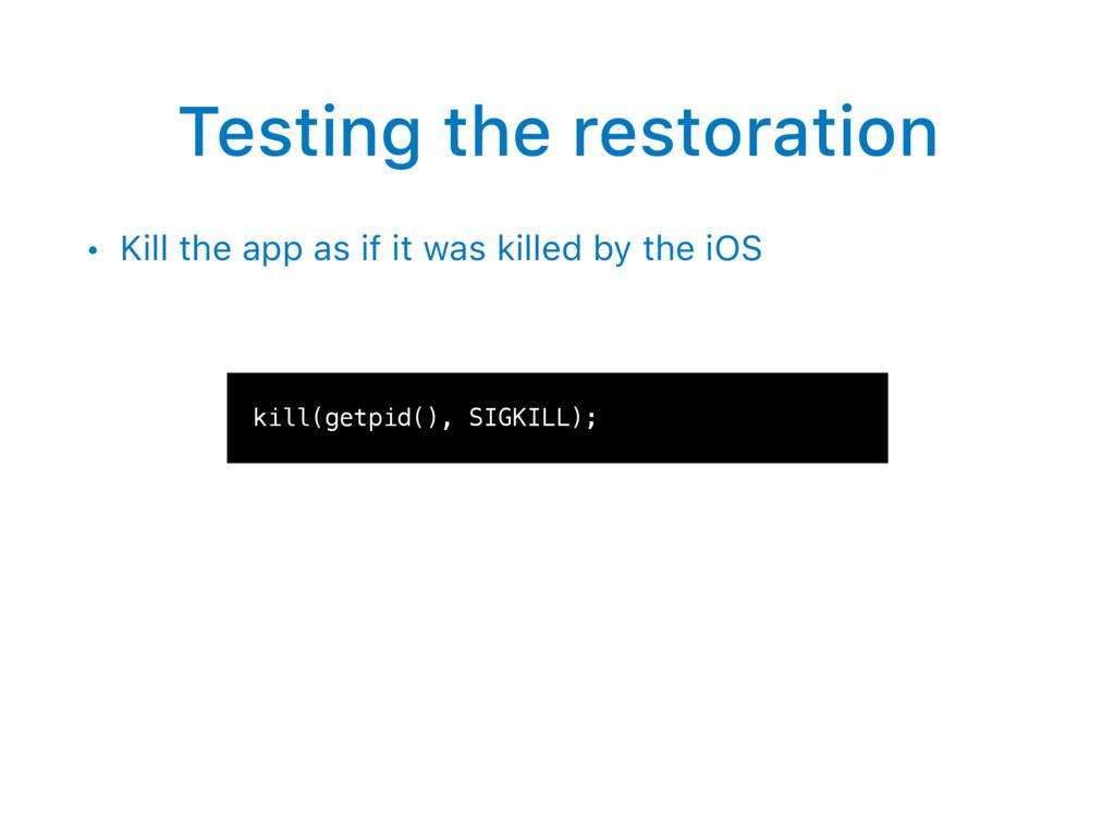 Testing the restoration • Kill the app as if it...