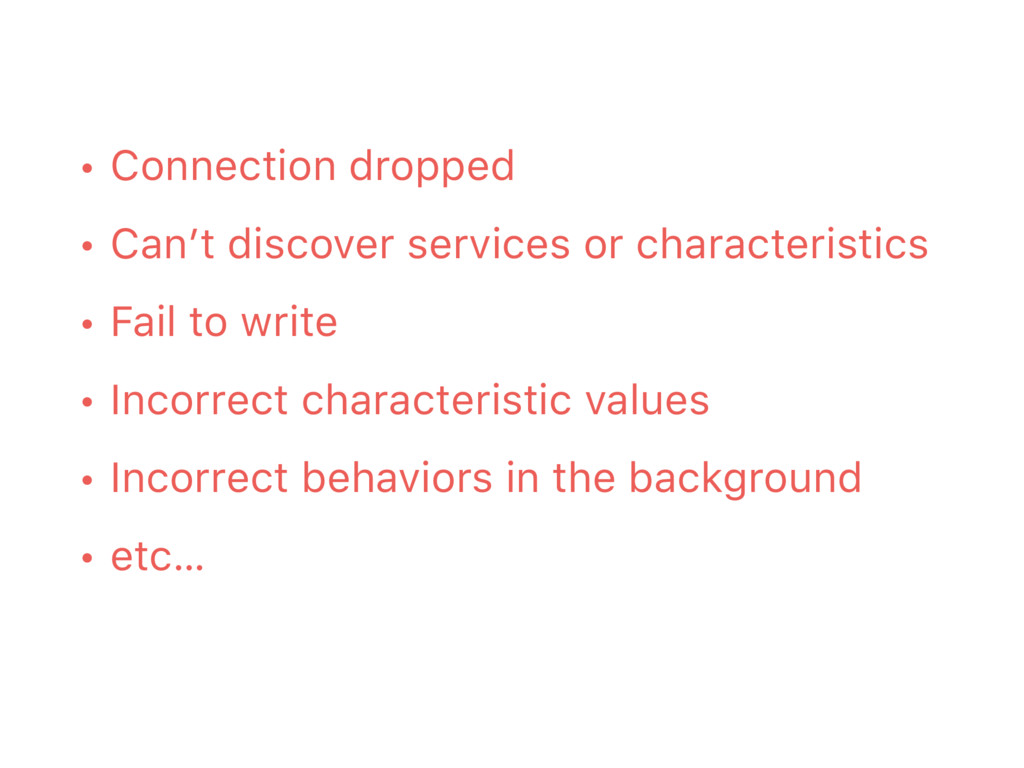 • Connection dropped • Can't discover services ...