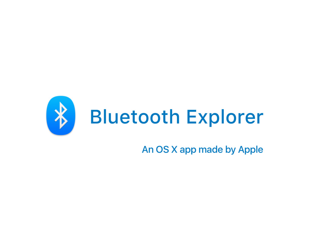 Bluetooth Explorer An OS X app made by Apple