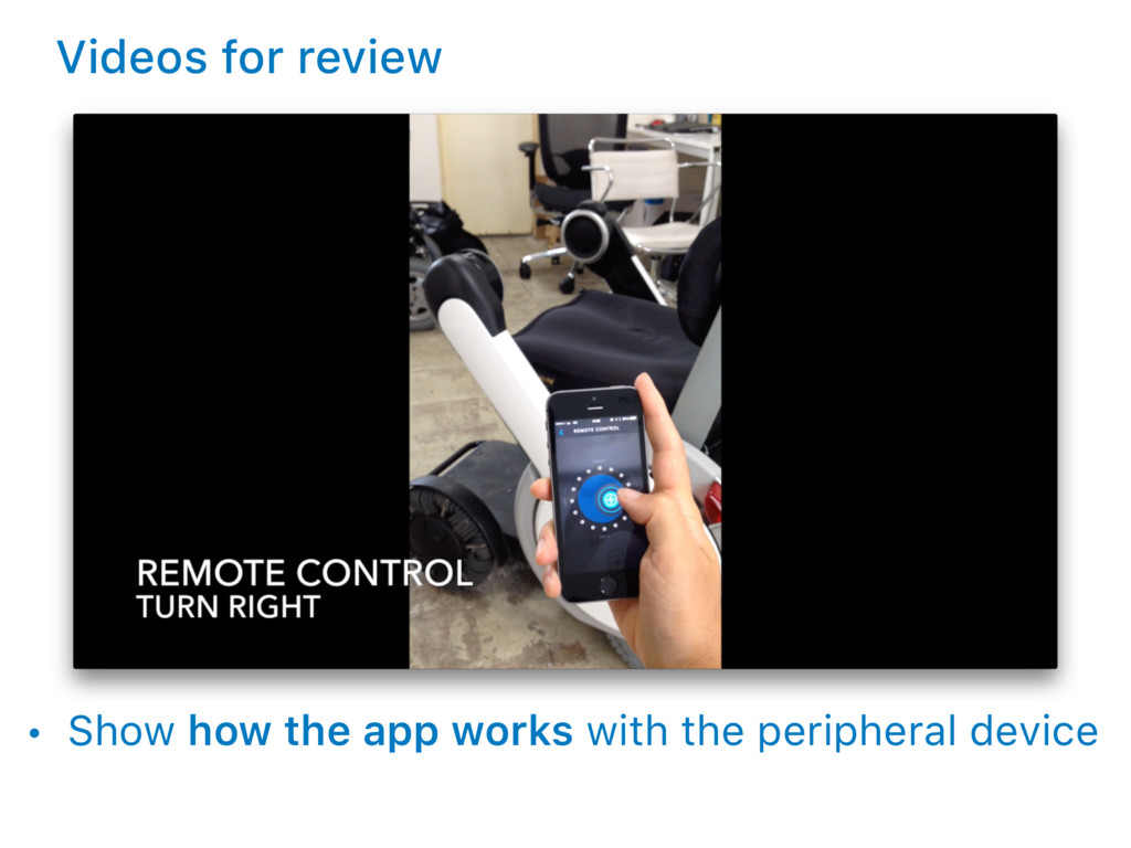 Videos for review • Show how the app works with...