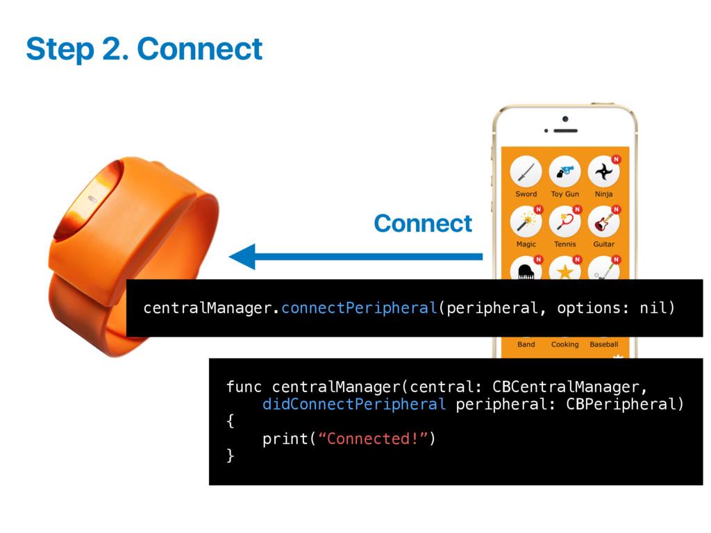 Connect Step 2. Connect centralManager.connectP...