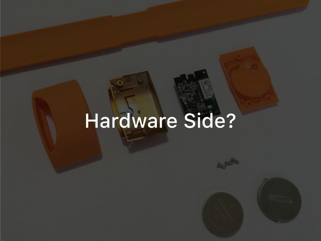 Hardware Side?