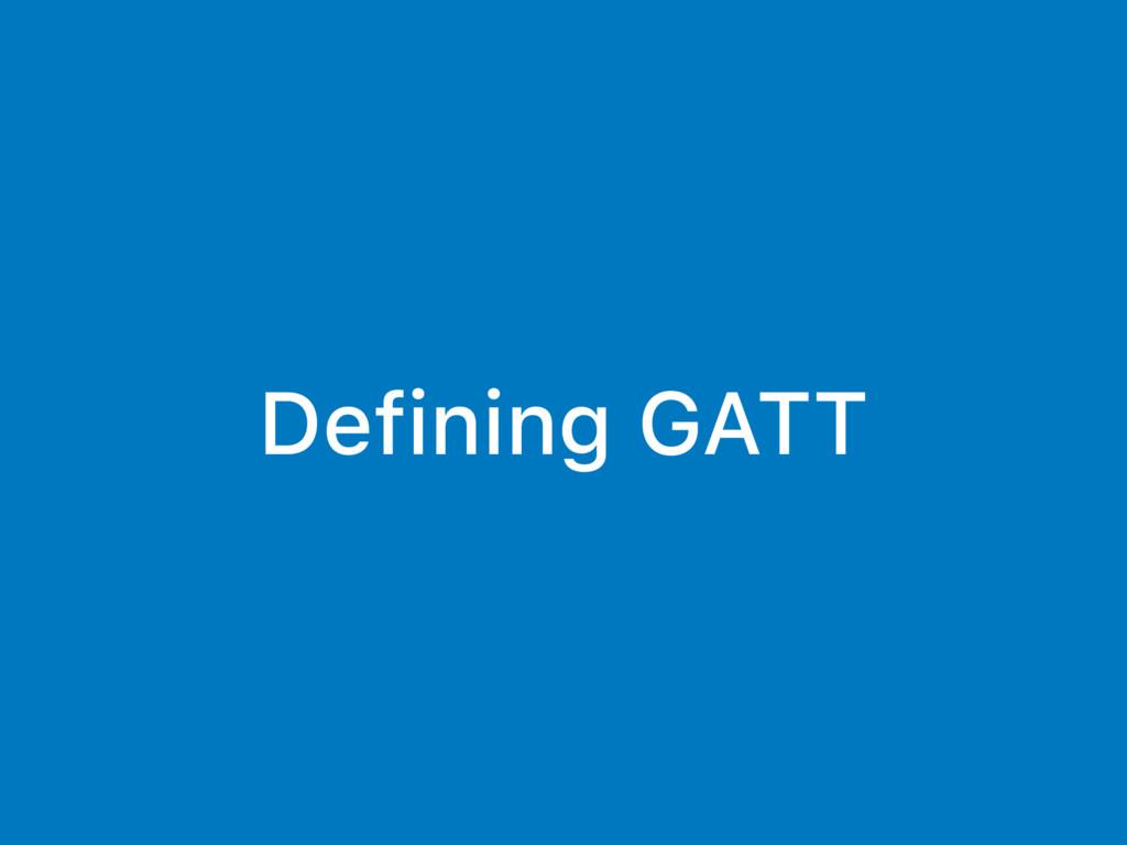 Defining GATT