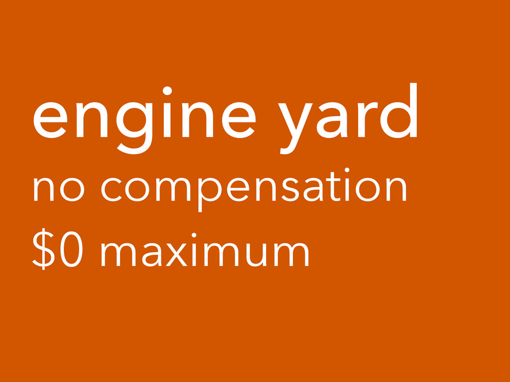 engine yard no compensation $0 maximum