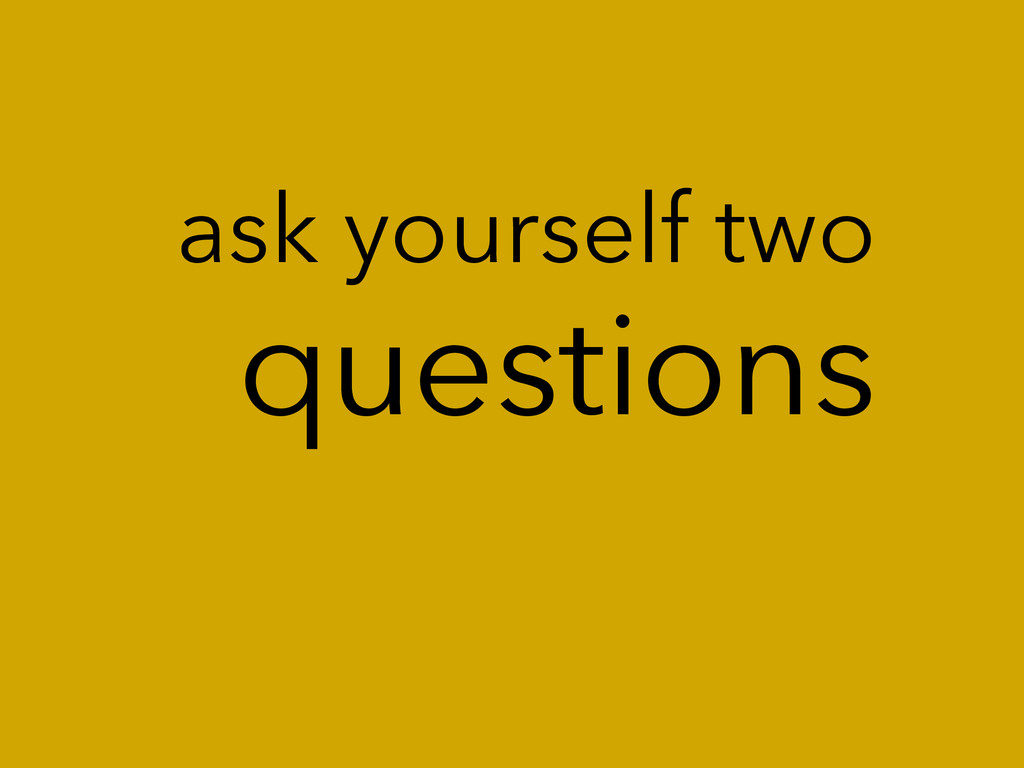 questions ask yourself two