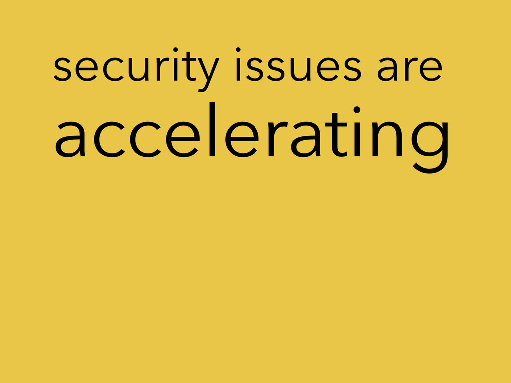 accelerating security issues are