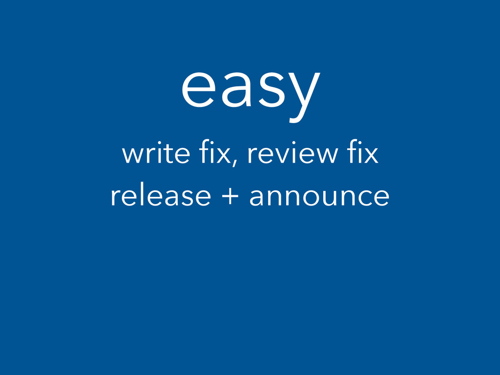 write fix, review fix release + announce easy