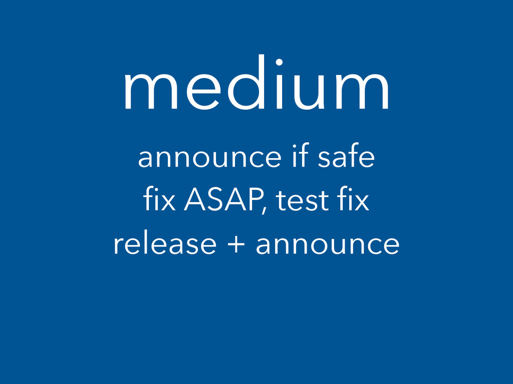 medium announce if safe fix ASAP, test fix releas...